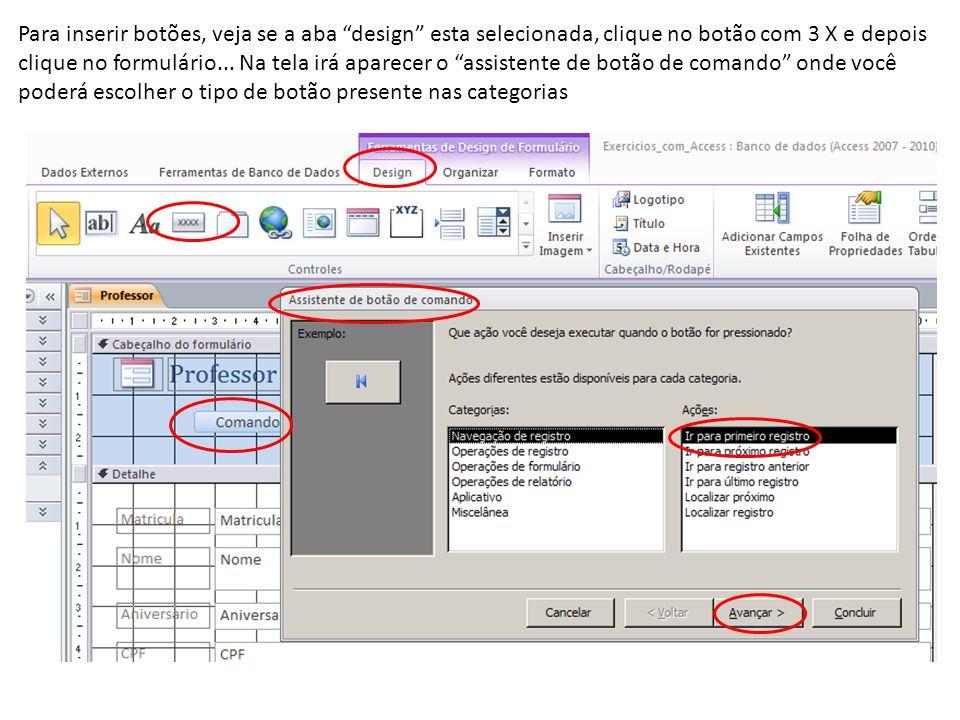 Para inserir botões, veja se a aba design esta selecionada, clique no botão com 3 X e depois clique no formulário... Na tela irá aparecer o assistente