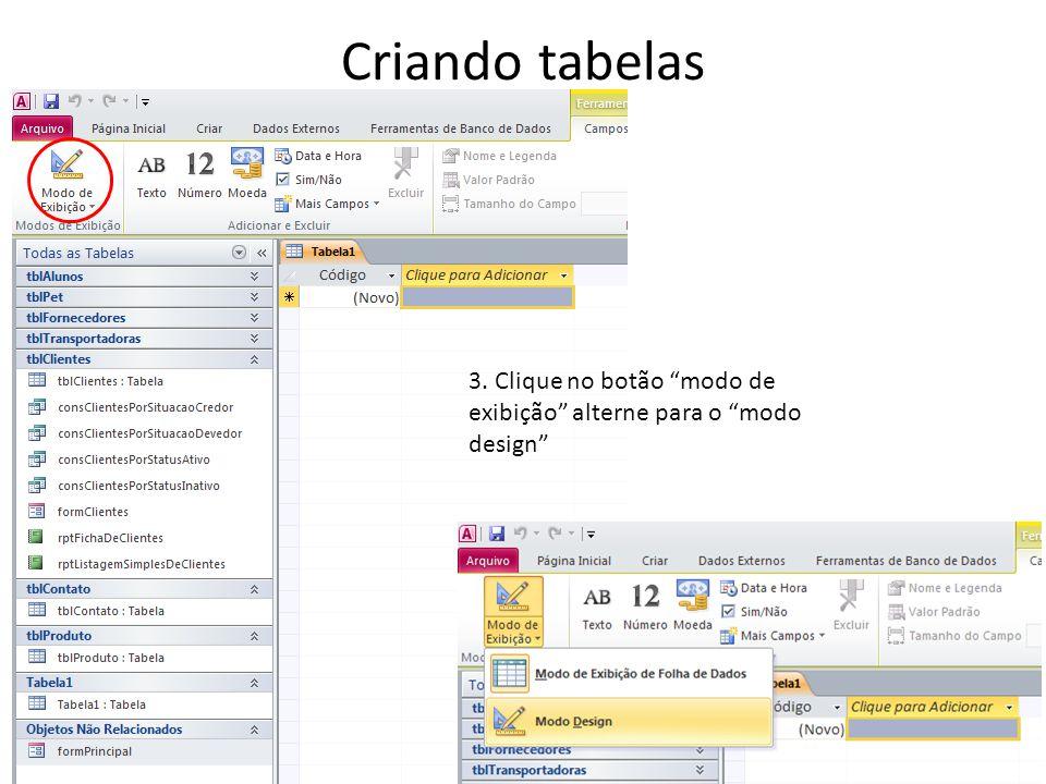 Criando tabelas 3. Clique no botão modo de exibição alterne para o modo design