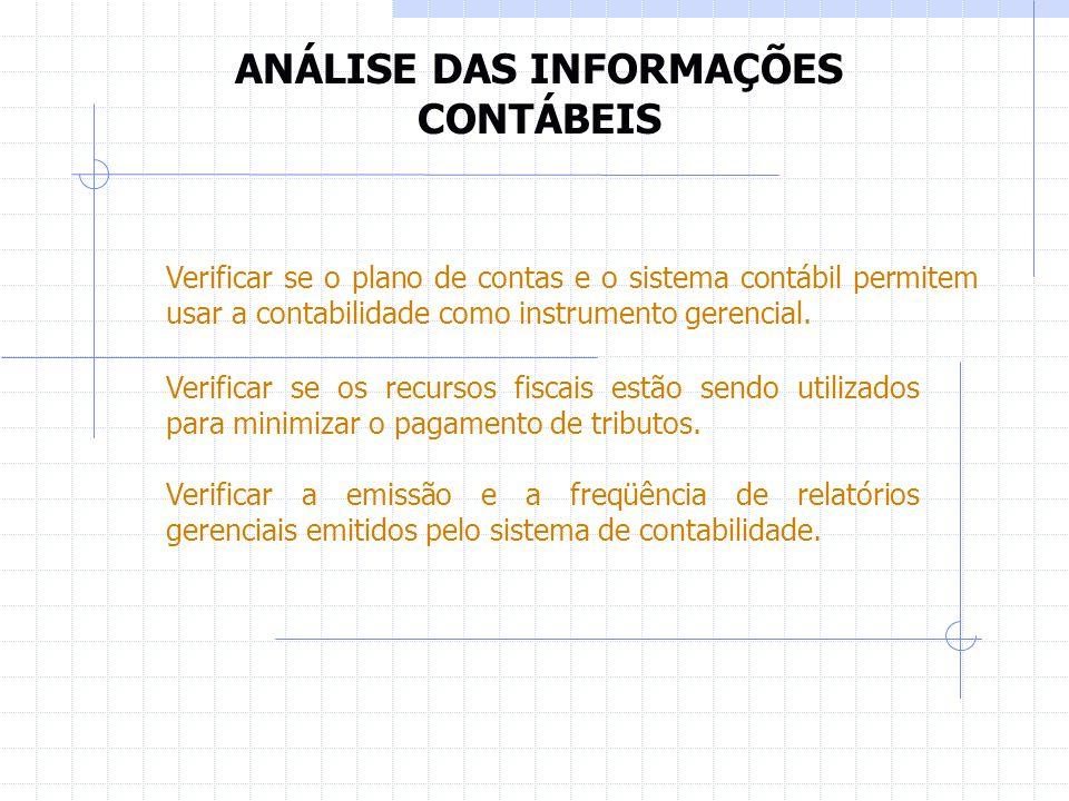 ANÁLISE DAS INFORMAÇÕES CONTÁBEIS Verificar se o plano de contas e o sistema contábil permitem usar a contabilidade como instrumento gerencial. Verifi