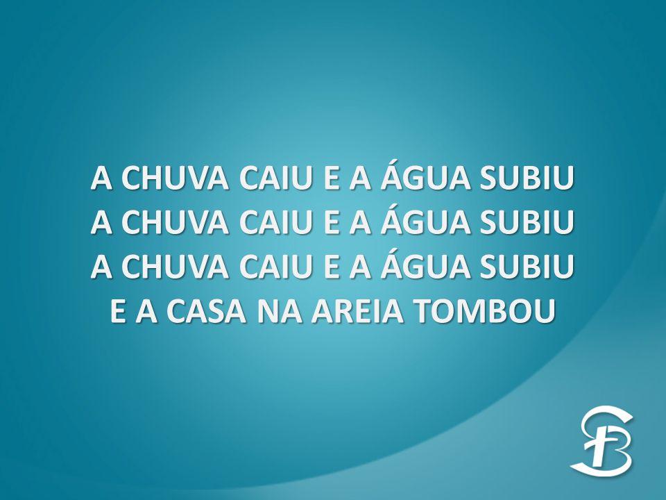 A CHUVA CAIU E A ÁGUA SUBIU E A CASA NA AREIA TOMBOU