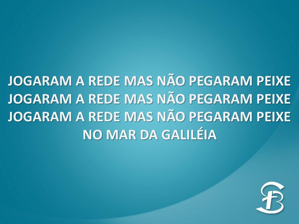 JOGARAM A REDE MAS NÃO PEGARAM PEIXE NO MAR DA GALILÉIA