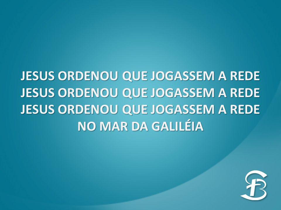 JESUS ORDENOU QUE JOGASSEM A REDE NO MAR DA GALILÉIA