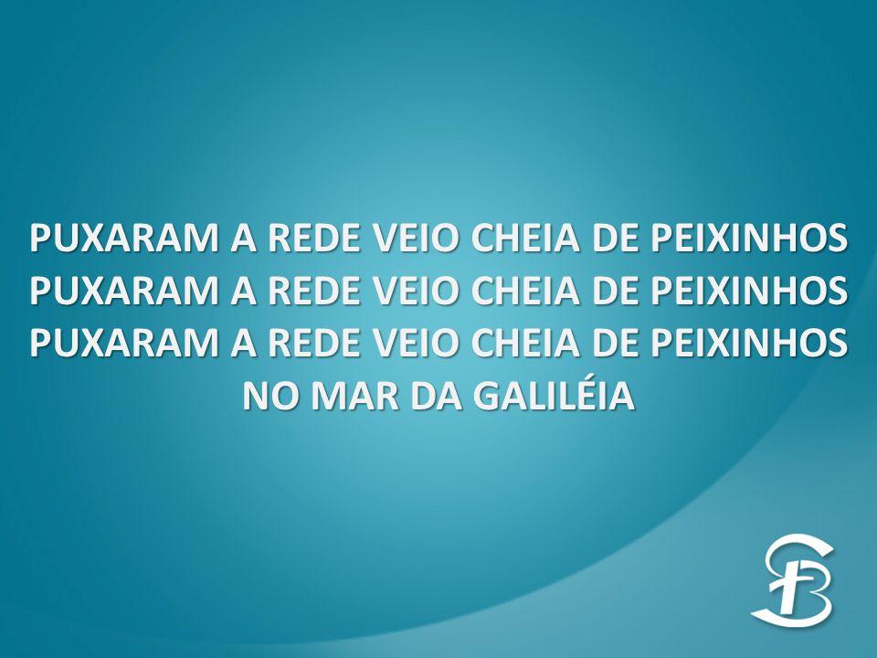 PUXARAM A REDE VEIO CHEIA DE PEIXINHOS NO MAR DA GALILÉIA