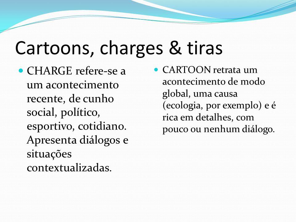 Cartoons, charges & tiras CHARGE refere-se a um acontecimento recente, de cunho social, político, esportivo, cotidiano. Apresenta diálogos e situações