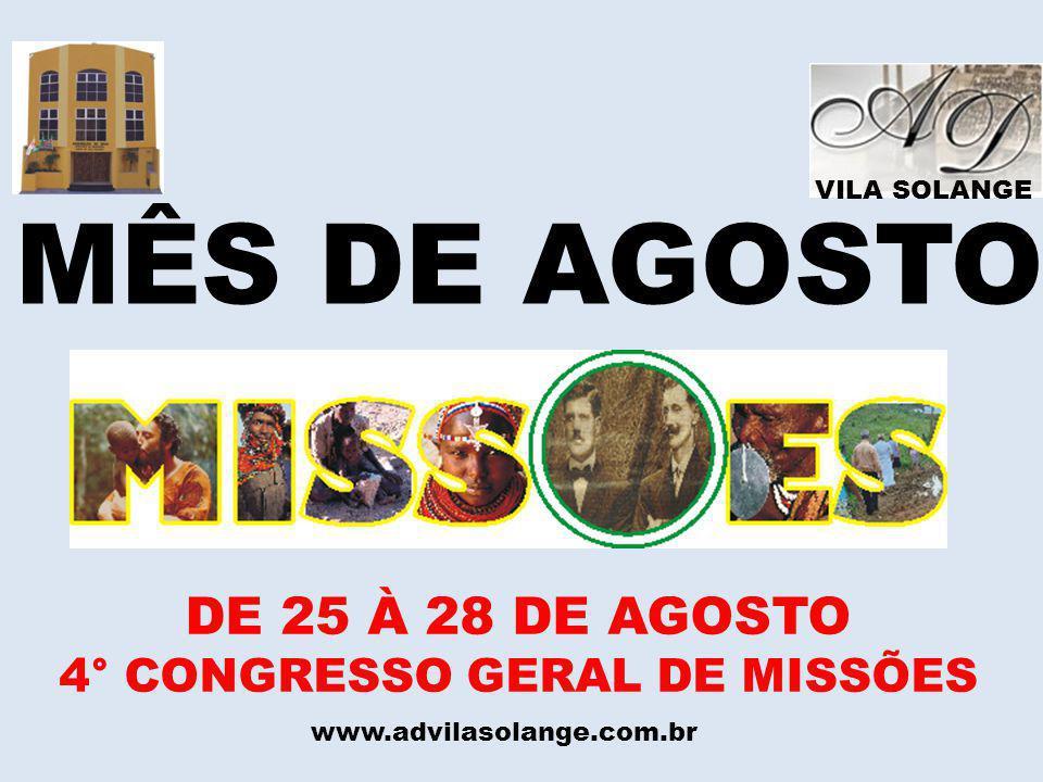 VILA SOLANGE MÊS DE AGOSTO DE 25 À 28 DE AGOSTO 4° CONGRESSO GERAL DE MISSÕES www.advilasolange.com.br