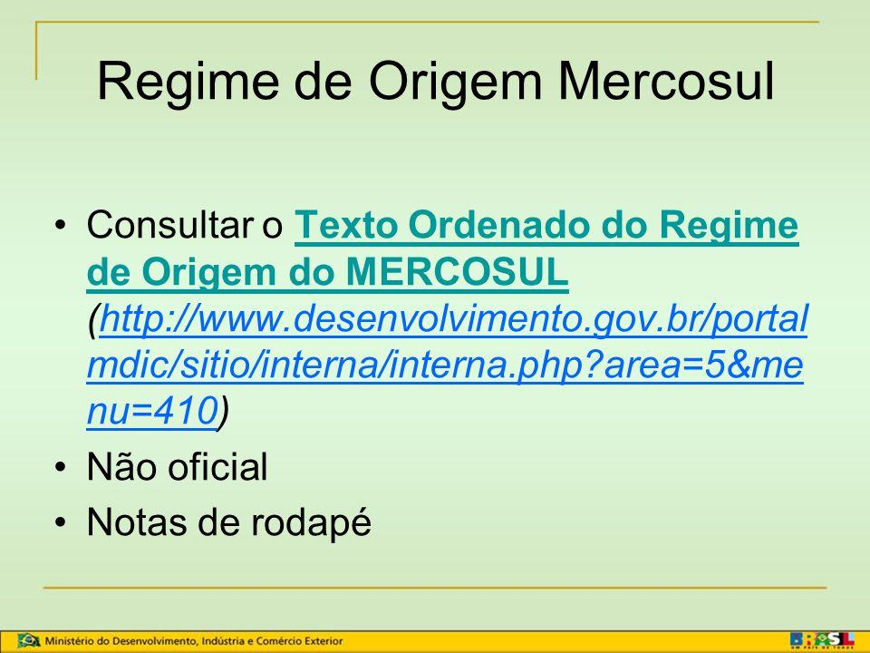 Regime de Origem Mercosul Principal norma: Decisão nº 01/04 - 44º Protocolo Adicional ao AAP.CE 18 – Decreto nº 5.455, de 03/06/2004 Normas complement