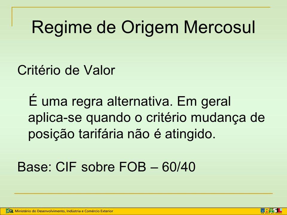 Regra Geral: Mudança de posição (salto tarifário) ou valor agregado de 60% Exceção: Para o Paraguai o valor a ser agregado é de 40% até 31/12/2022, (D