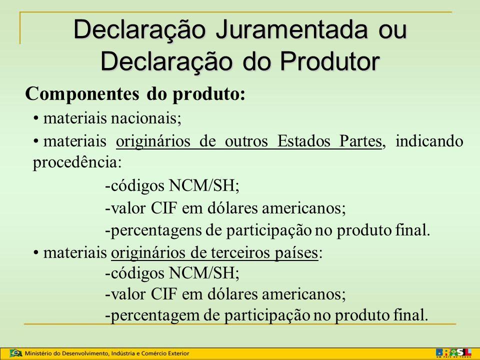 Certificado de Origem Requisitos para emissão: –Fatura comercial (60 dias) –Declaração juramentada ou Declaração do produtor (180 dias) Validade do Ce