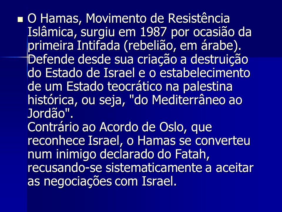 O Hamas, Movimento de Resistência Islâmica, surgiu em 1987 por ocasião da primeira Intifada (rebelião, em árabe). Defende desde sua criação a destruiç