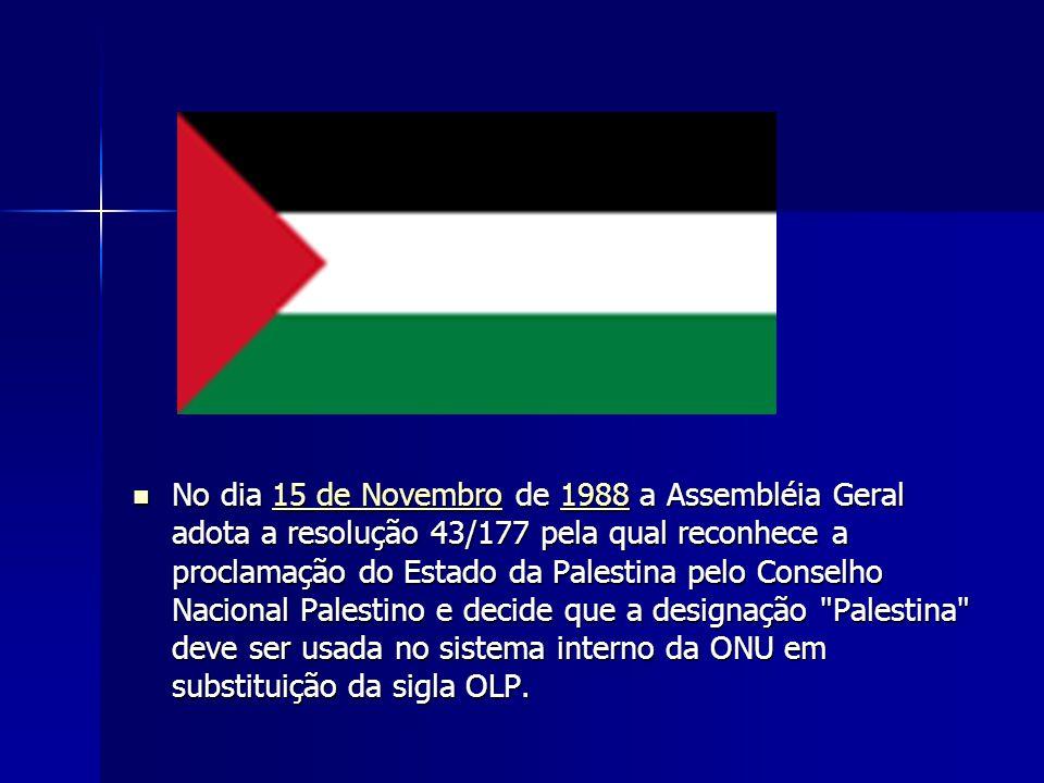 No dia 15 de Novembro de 1988 a Assembléia Geral adota a resolução 43/177 pela qual reconhece a proclamação do Estado da Palestina pelo Conselho Nacio