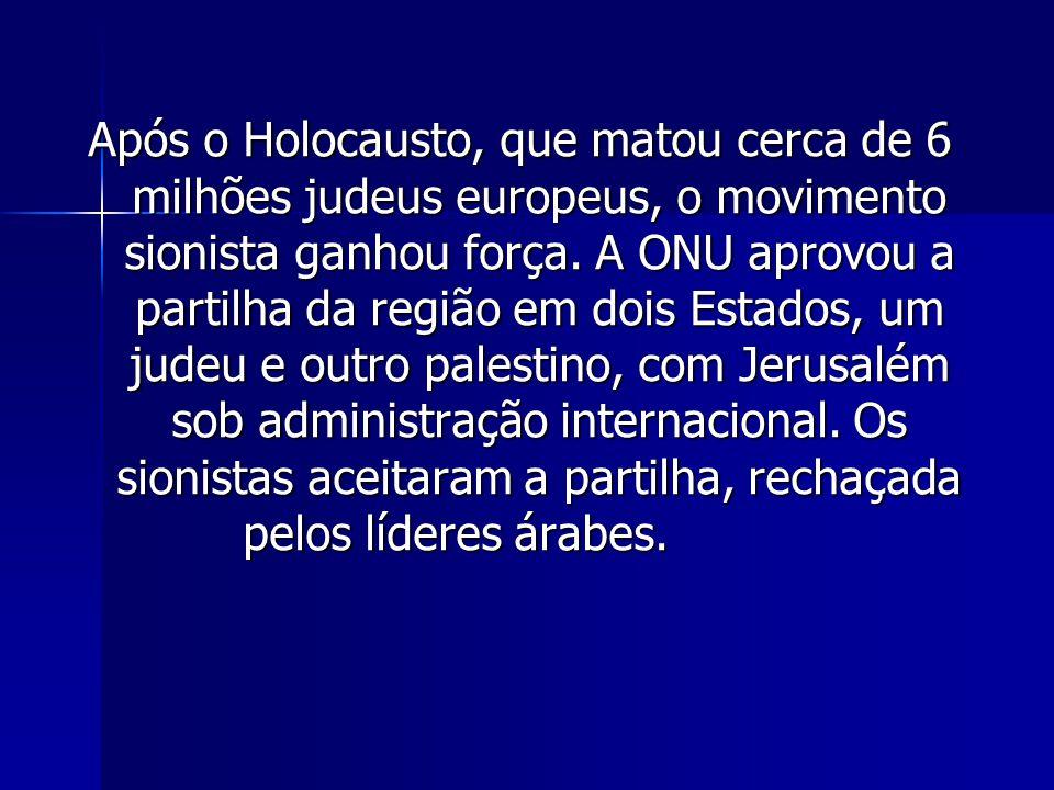 Após o Holocausto, que matou cerca de 6 milhões judeus europeus, o movimento sionista ganhou força. A ONU aprovou a partilha da região em dois Estados