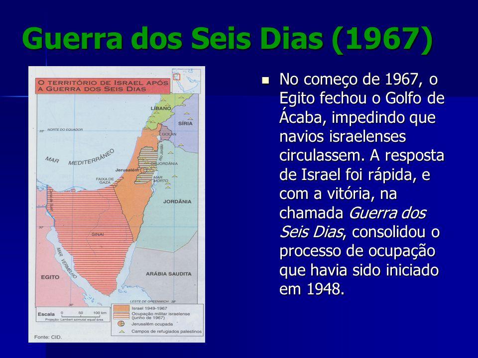 Guerra dos Seis Dias (1967) No começo de 1967, o Egito fechou o Golfo de Ácaba, impedindo que navios israelenses circulassem. A resposta de Israel foi