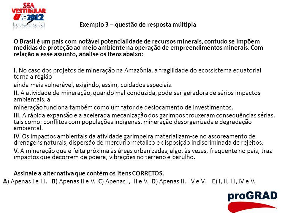 Exemplo 3 – questão de resposta múltipla O Brasil é um país com notável potencialidade de recursos minerais, contudo se impõem medidas de proteção ao