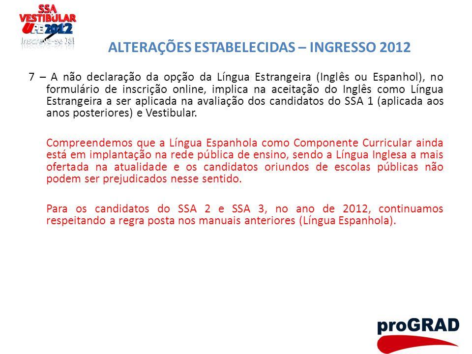 ALTERAÇÕES ESTABELECIDAS – INGRESSO 2012 7 – A não declaração da opção da Língua Estrangeira (Inglês ou Espanhol), no formulário de inscrição online,