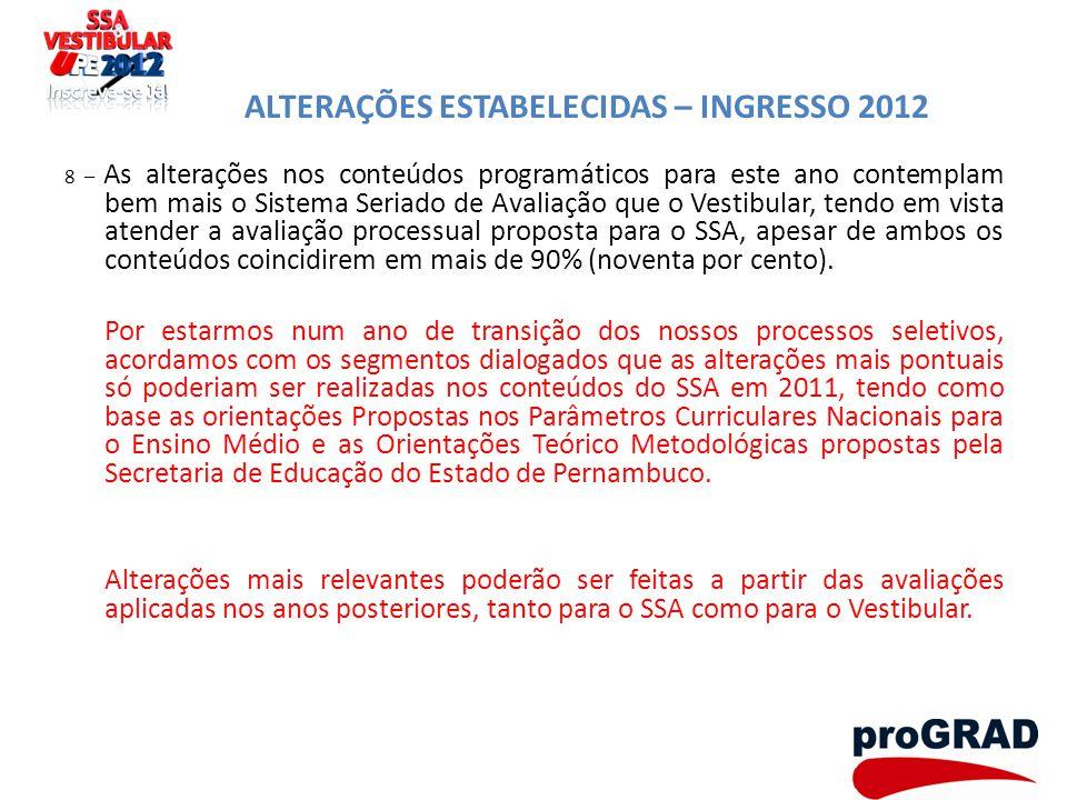 ALTERAÇÕES ESTABELECIDAS – INGRESSO 2012 8 – As alterações nos conteúdos programáticos para este ano contemplam bem mais o Sistema Seriado de Avaliaçã