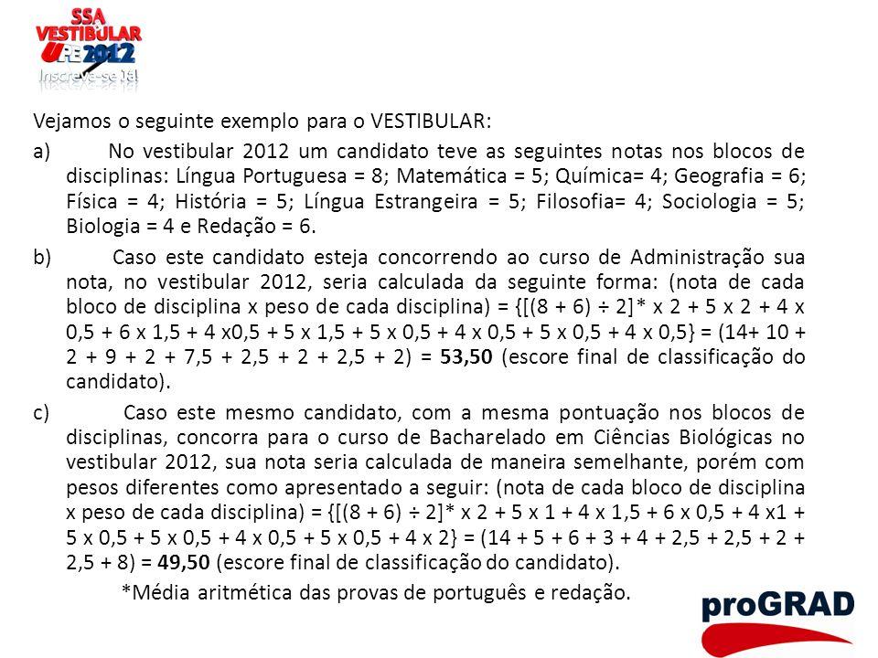 Vejamos o seguinte exemplo para o VESTIBULAR: a) No vestibular 2012 um candidato teve as seguintes notas nos blocos de disciplinas: Língua Portuguesa