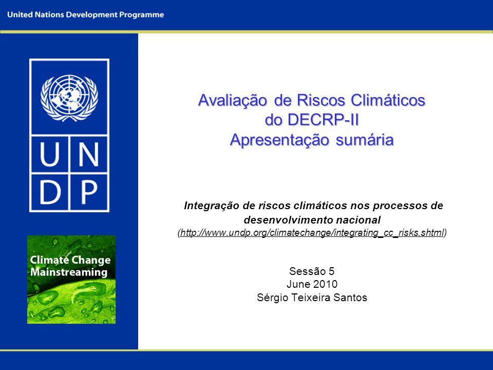 Avaliação de Riscos Climáticos do DECRP-II Apresentação sumária Avaliação de Riscos Climáticos do DECRP-II Apresentação sumária Integração de riscos c
