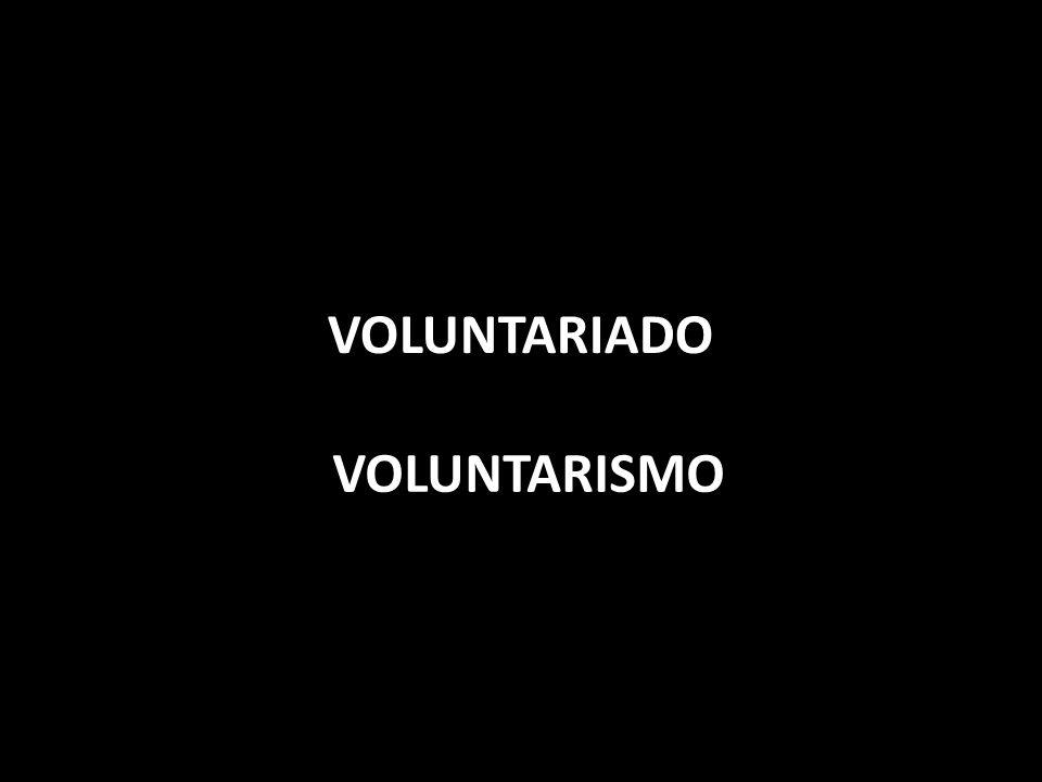 VOLUNTARISMO VOLUNTARIADO
