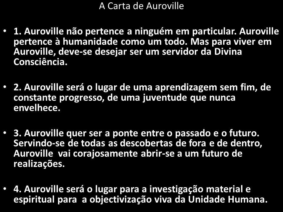 A Carta de Auroville 1.Auroville não pertence a ninguém em particular.