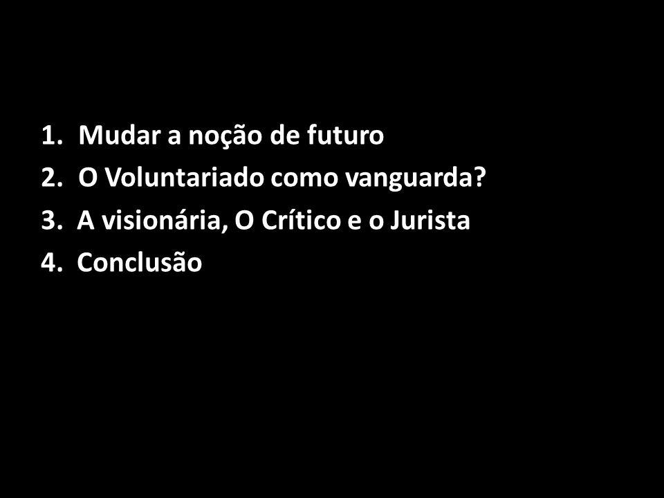 1.Mudar a noção de futuro 2.O Voluntariado como vanguarda.