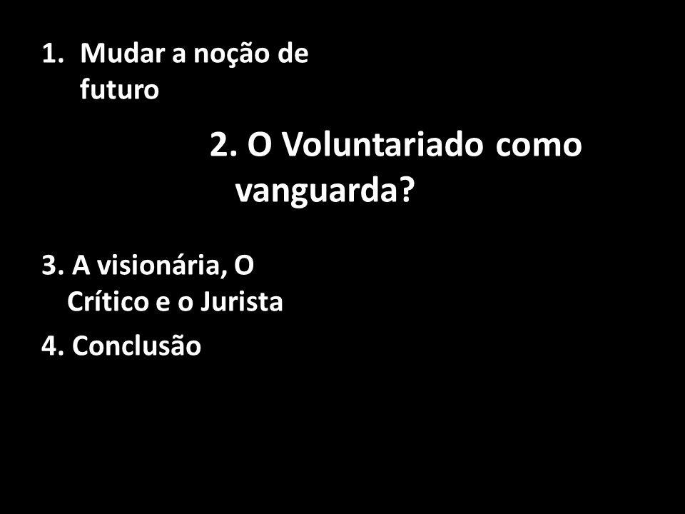 1.Mudar a noção de futuro 3.A visionária, O Crítico e o Jurista 4.