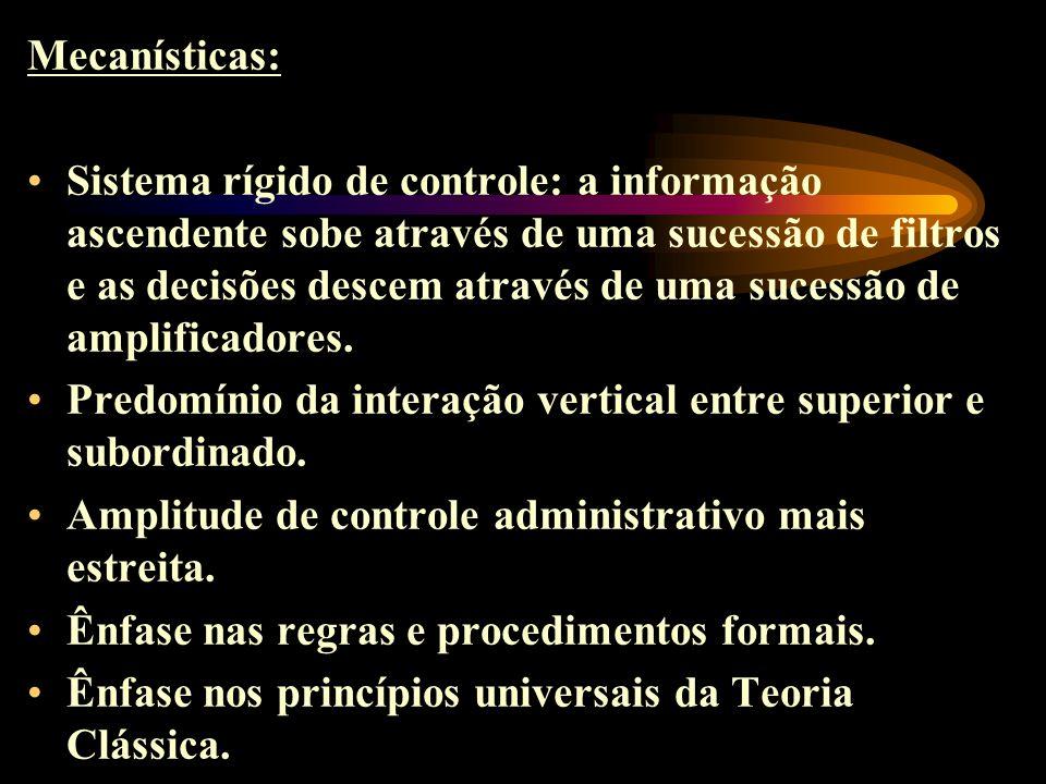 Mecanísticas: Sistema rígido de controle: a informação ascendente sobe através de uma sucessão de filtros e as decisões descem através de uma sucessão