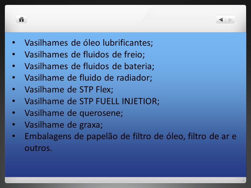 Vasilhames de óleo lubrificantes; Vasilhames de fluidos de freio; Vasilhames de fluidos de bateria; Vasilhame de fluido de radiador; Vasilhame de STP