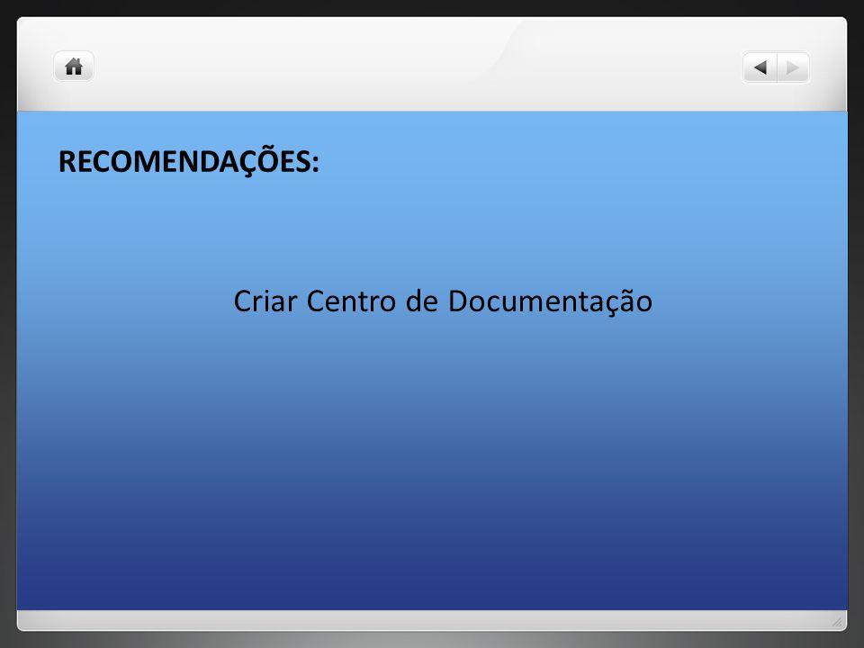 RECOMENDAÇÕES: Criar Centro de Documentação