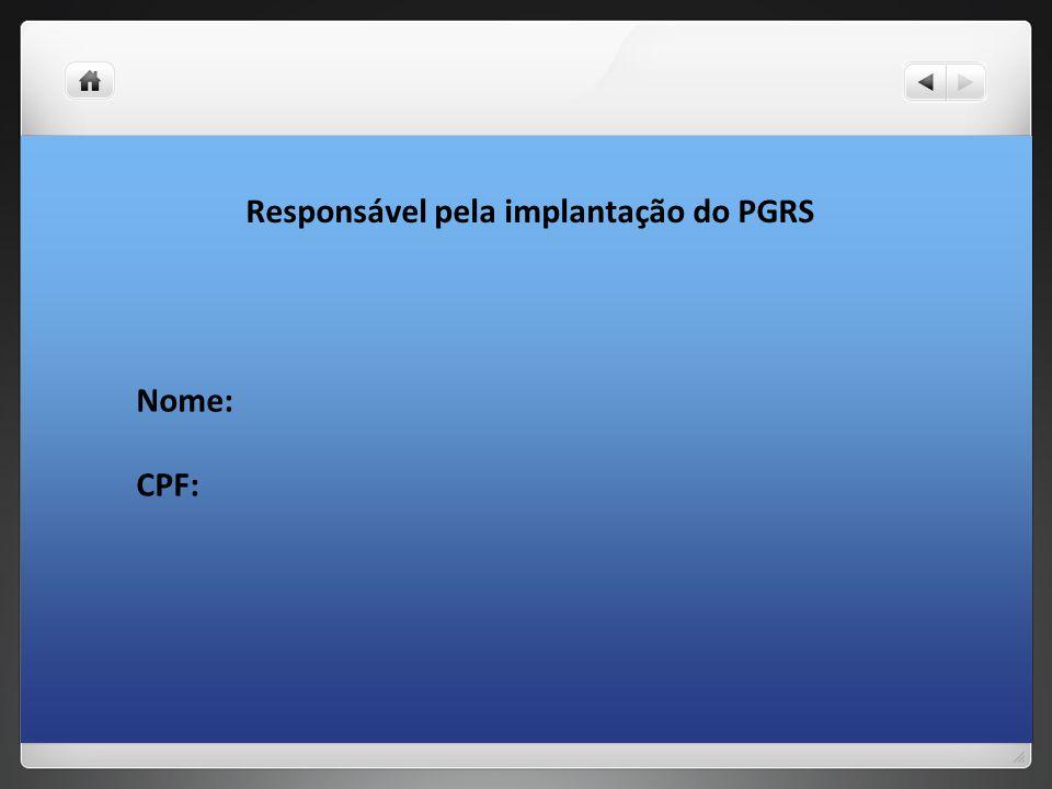 Responsável pela implantação do PGRS Nome: CPF: