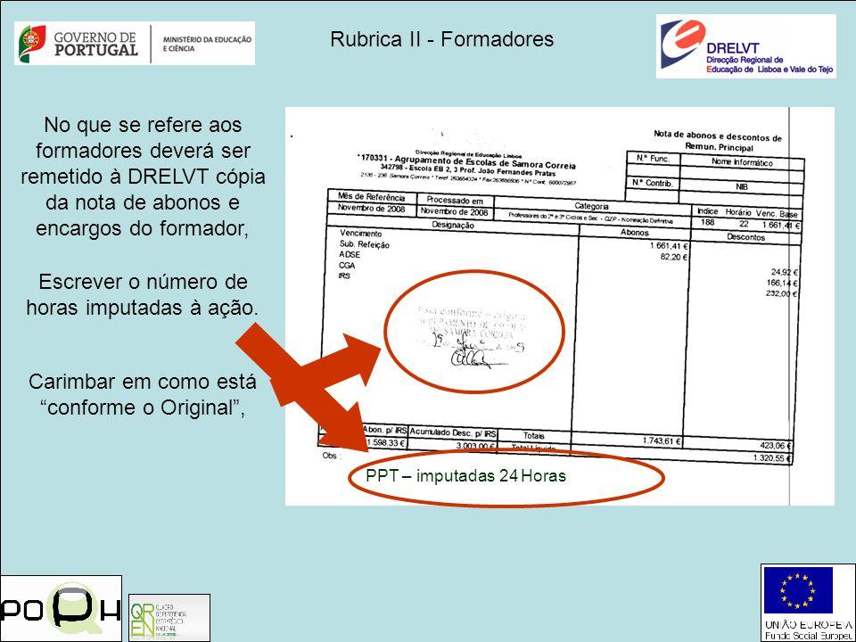 Rubrica II - Formadores Escrever o número de horas imputadas à ação. Carimbar em como está conforme o Original, No que se refere aos formadores deverá