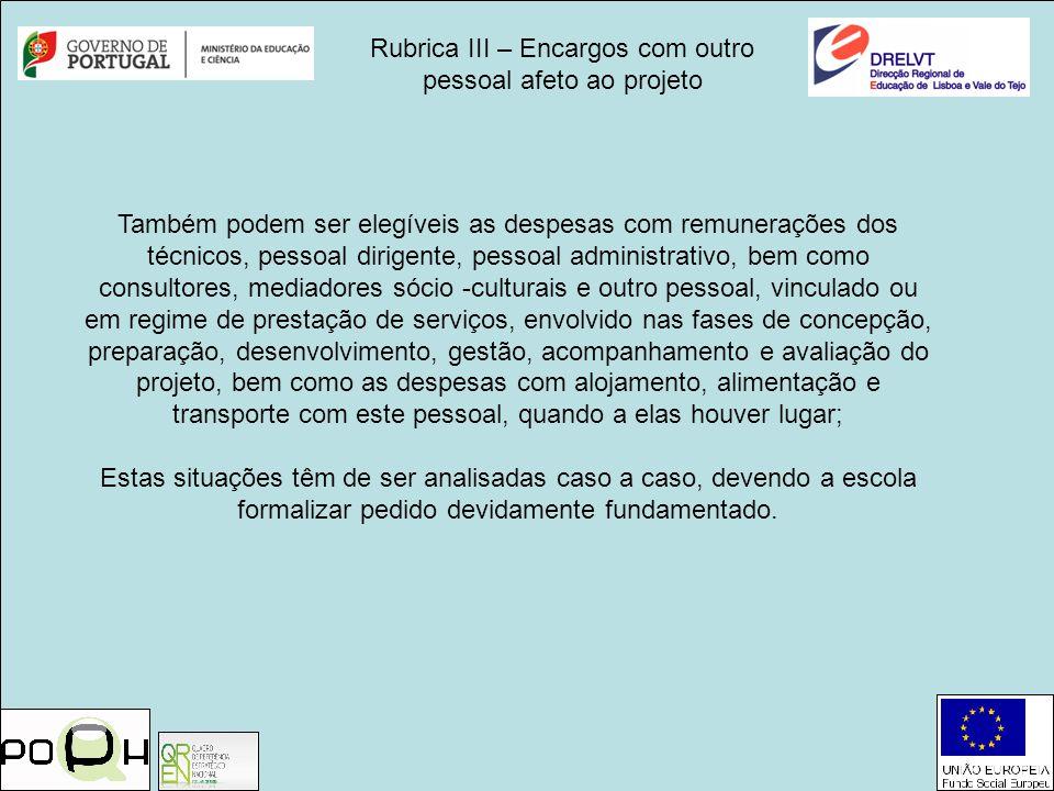 Rubrica III – Encargos com outro pessoal afeto ao projeto Também podem ser elegíveis as despesas com remunerações dos técnicos, pessoal dirigente, pes