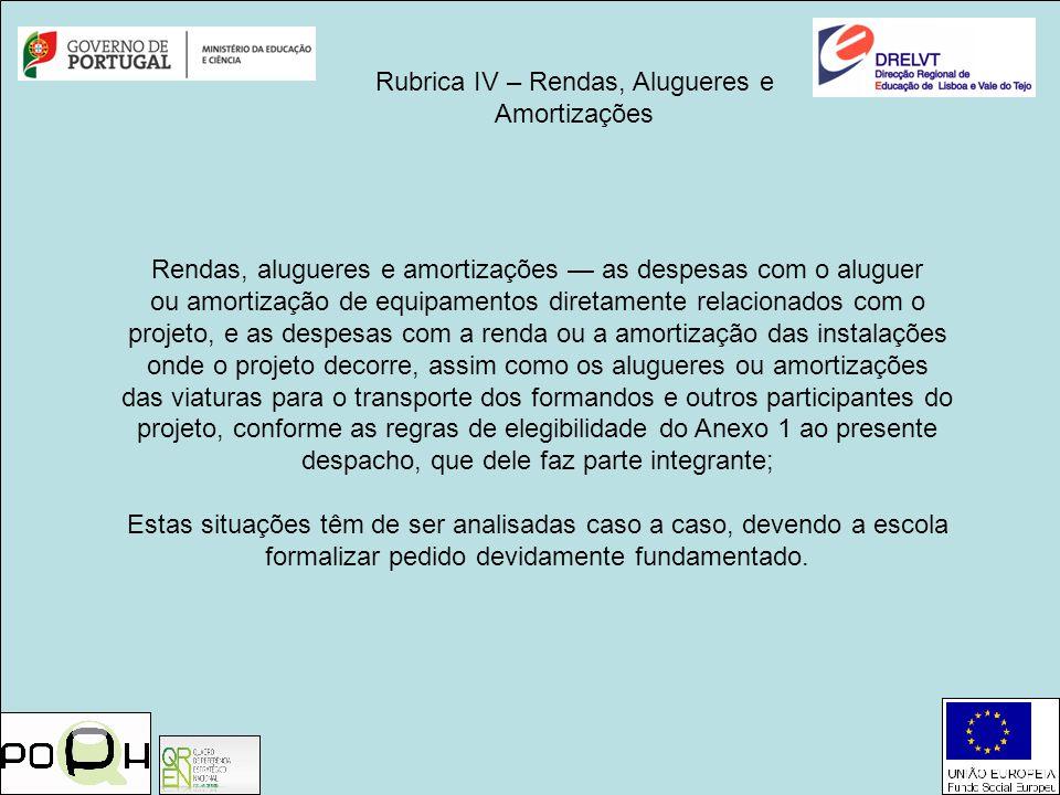 Rubrica IV – Rendas, Alugueres e Amortizações Rendas, alugueres e amortizações as despesas com o aluguer ou amortização de equipamentos diretamente re