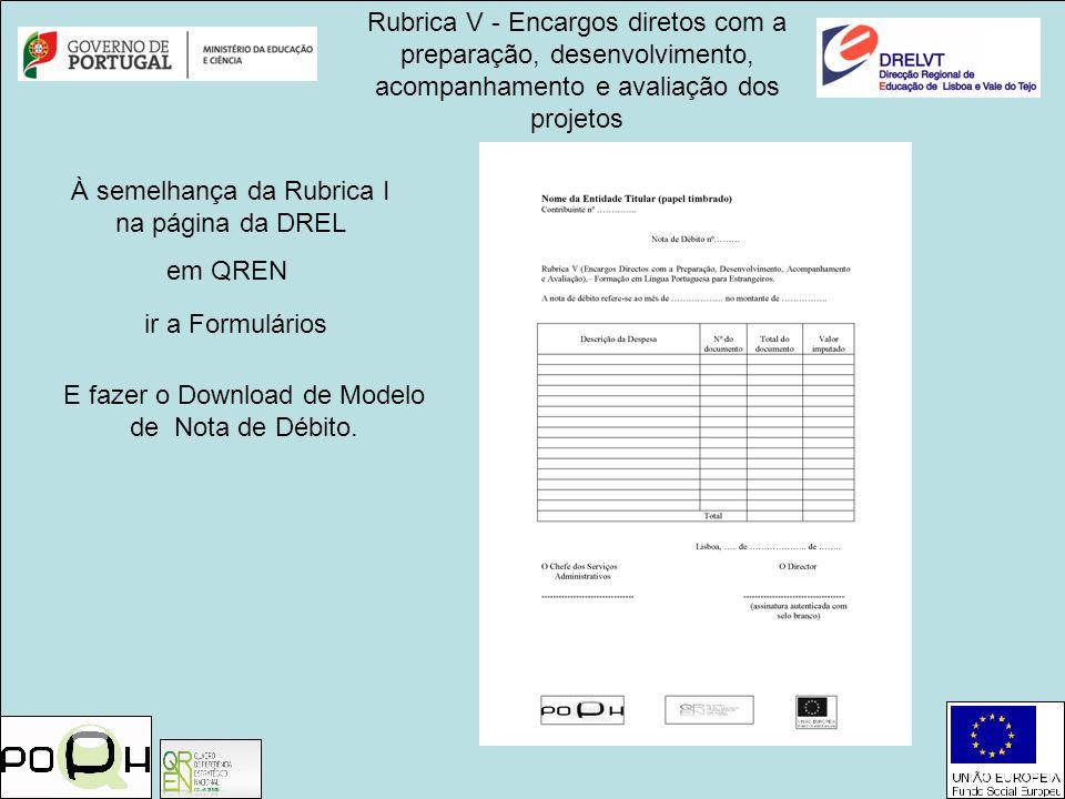 Rubrica V - Encargos diretos com a preparação, desenvolvimento, acompanhamento e avaliação dos projetos À semelhança da Rubrica I na página da DREL ir