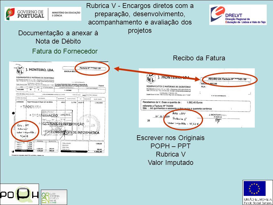 Rubrica V - Encargos diretos com a preparação, desenvolvimento, acompanhamento e avaliação dos projetos Fatura do Fornecedor Escrever nos Originais PO