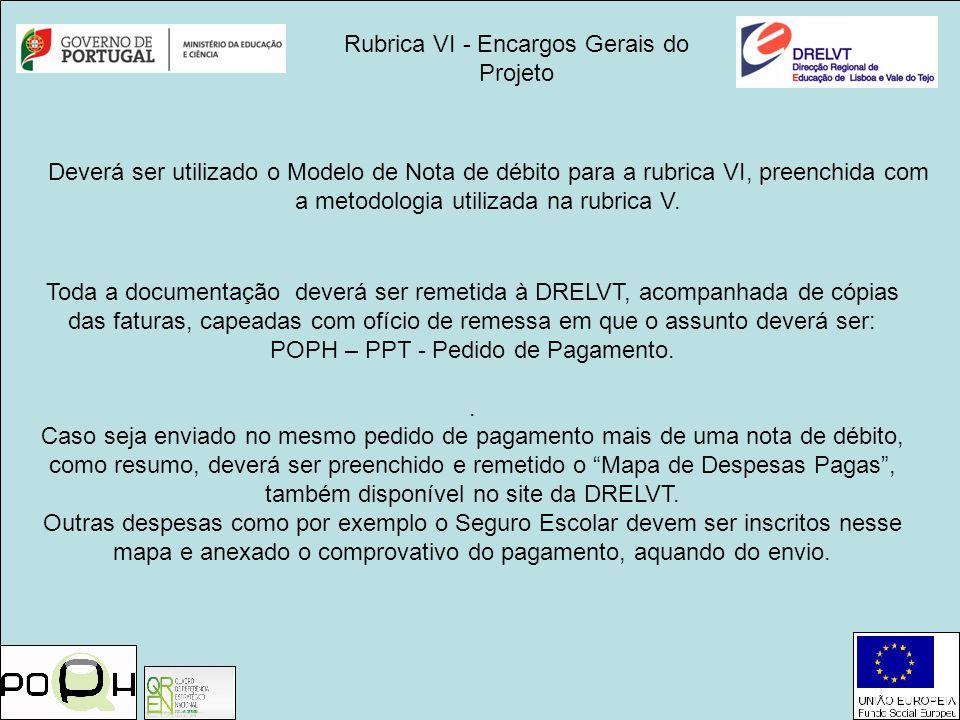 Rubrica VI - Encargos Gerais do Projeto Deverá ser utilizado o Modelo de Nota de débito para a rubrica VI, preenchida com a metodologia utilizada na r