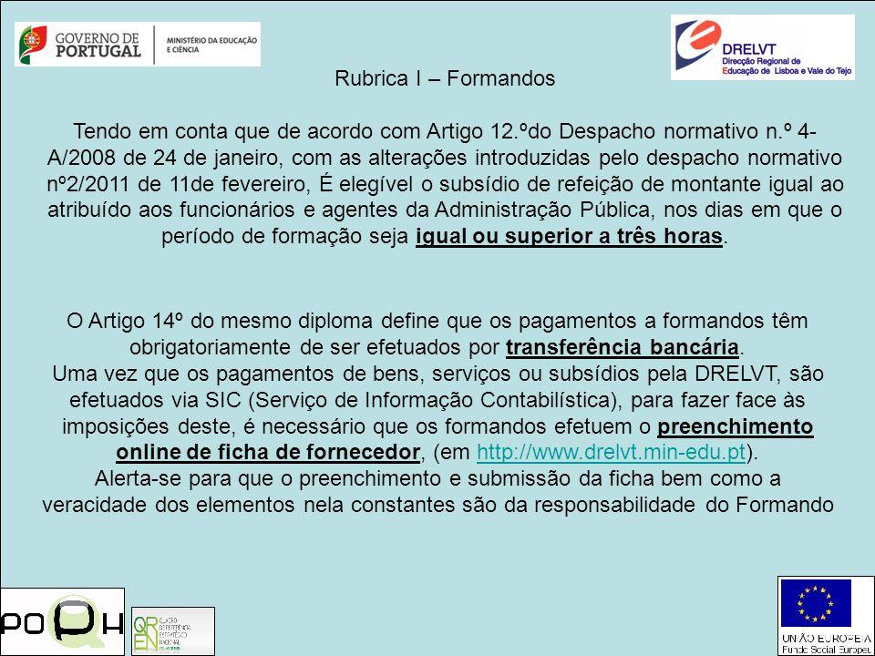 Rubrica I – Formandos Tendo em conta que de acordo com Artigo 12.ºdo Despacho normativo n.º 4- A/2008 de 24 de janeiro, com as alterações introduzidas