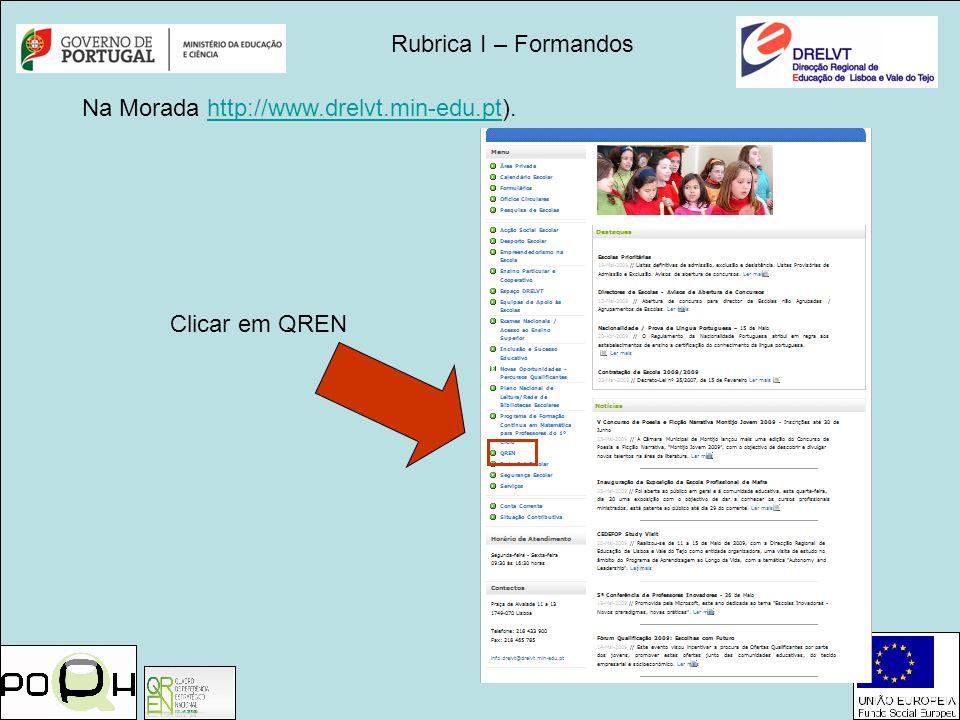 Rubrica I – Formandos Na Morada http://www.drelvt.min-edu.pt).http://www.drelvt.min-edu.pt Clicar em QREN