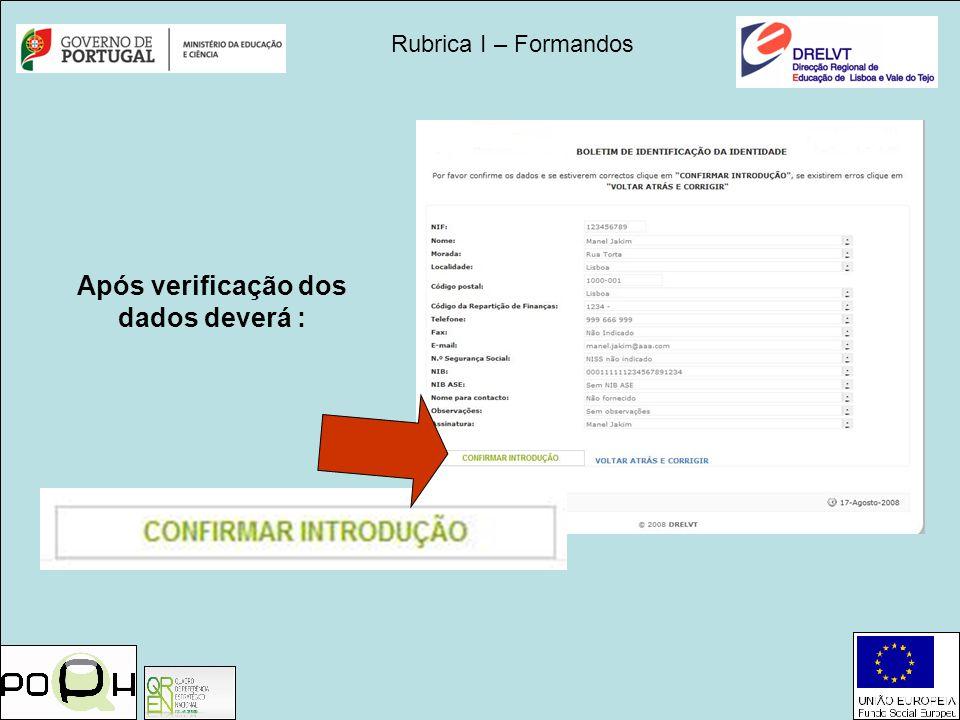 Rubrica I – Formandos Após verificação dos dados deverá :