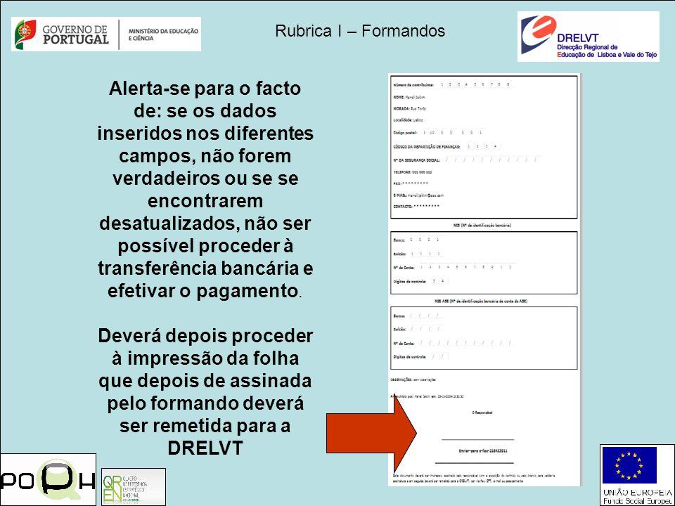 Rubrica I – Formandos Deverá depois proceder à impressão da folha que depois de assinada pelo formando deverá ser remetida para a DRELVT Alerta-se par