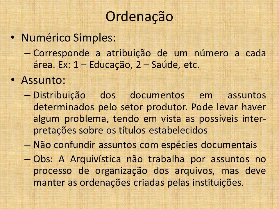 Ordenação Numérico Simples: – Corresponde a atribuição de um número a cada área. Ex: 1 – Educação, 2 – Saúde, etc. Assunto: – Distribuição dos documen