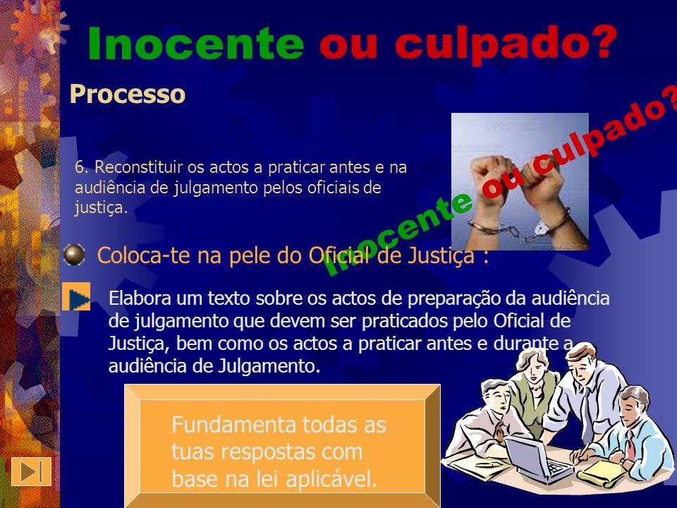 Processo Fundamenta todas as tuas respostas com base na lei aplicável. Inocente ou culpado? Coloca-te na pele dos cidadãos que colaboram na administra
