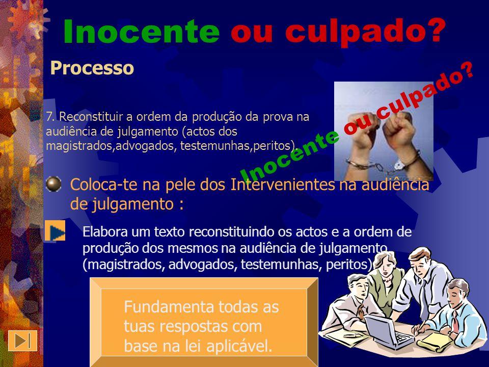 Processo 6. Reconstituir os actos a praticar antes e na audiência de julgamento pelos oficiais de justiça. Inocente ou culpado? Coloca-te na pele do O