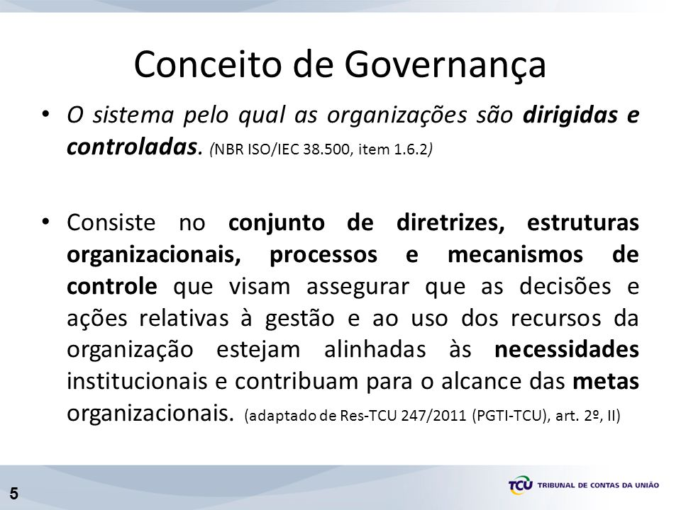 5 Conceito de Governança O sistema pelo qual as organizações são dirigidas e controladas.