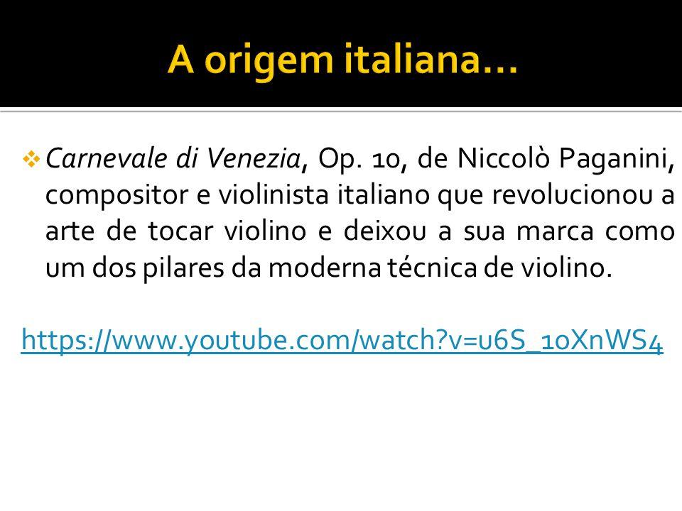 Carnevale di Venezia, Op. 10, de Niccolò Paganini, compositor e violinista italiano que revolucionou a arte de tocar violino e deixou a sua marca como