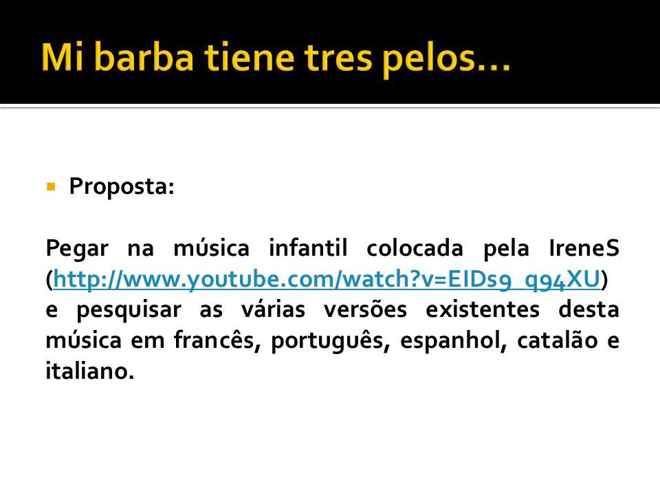 Proposta: Pegar na música infantil colocada pela IreneS (http://www.youtube.com/watch?v=EIDs9_q94XU) e pesquisar as várias versões existentes desta mú