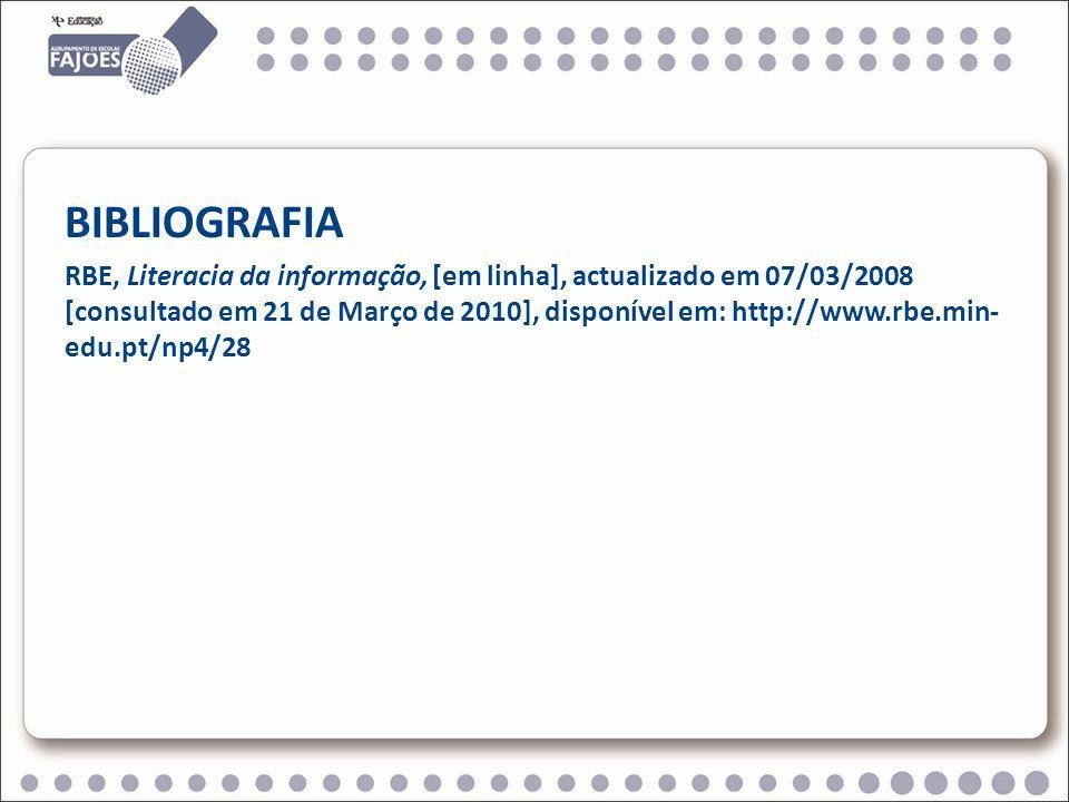 BIBLIOGRAFIA RBE, Literacia da informação, [em linha], actualizado em 07/03/2008 [consultado em 21 de Março de 2010], disponível em: http://www.rbe.min- edu.pt/np4/28