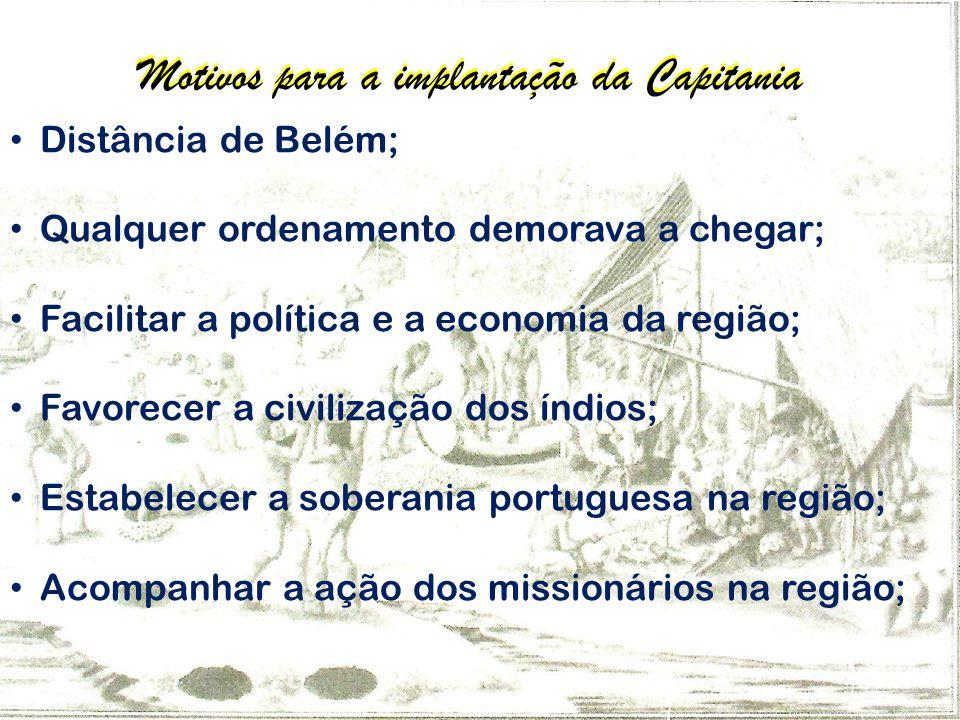Criação e implantação da Capitania Foi criada com o nome de Capitania de São José do Rio Negro; A primeira capital foi a aldeia de São José do Javari; Porém, a capital é instalada na aldeia de Mariuá; Em 1758, Mariuá é elevada a categoria de Vila e passa a ser chamada de Barcelos; Durante o governo de Lobo DAlmada(1788-1799), a capital é transferida para a Barra do Rio Negro; A capital voltou a ser em Barcelos no período de 1798 a 1808; 1808 a Barra do Rio Negro torna-se definitivamente a capital, posteriormente passa a ser chamada de Manaus