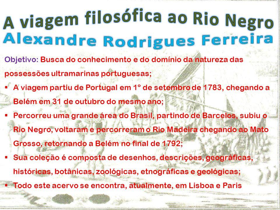 Objetivo: Busca do conhecimento e do domínio da natureza das possessões ultramarinas portuguesas; A viagem partiu de Portugal em 1º de setembro de 178