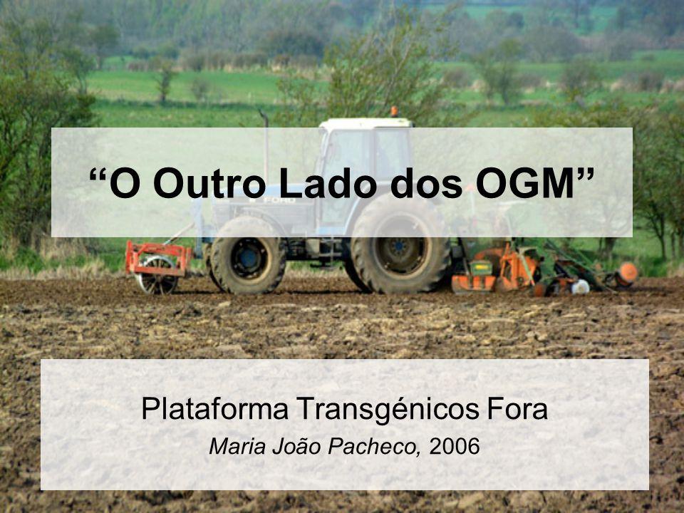 O Outro Lado dos OGM Plataforma Transgénicos Fora Maria João Pacheco, 2006