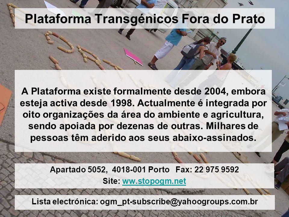 Plataforma Transgénicos Fora do Prato A Plataforma existe formalmente desde 2004, embora esteja activa desde 1998. Actualmente é integrada por oito or